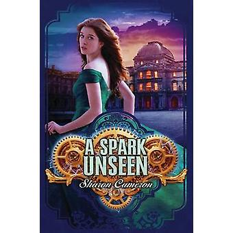 A Spark Unseen by Sharon Cameron - 9780545328135 Book