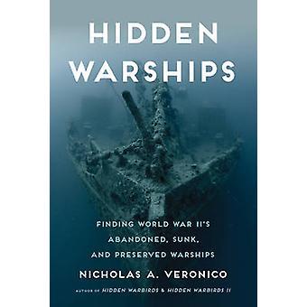 Hidden Warships - Finding World War II's Abandoned - Sunk - and Preser