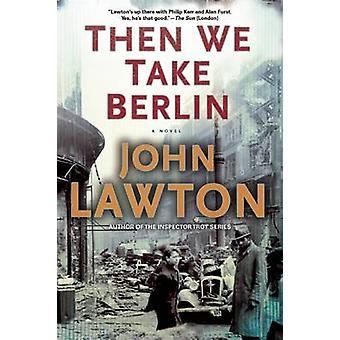 Then We Take Berlin by John Lawton - 9780802122766 Book