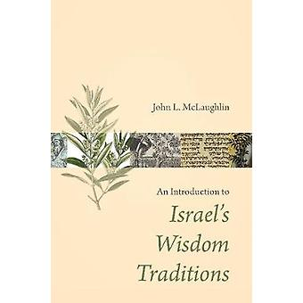 An Introduction to Israel's Wisdom Traditions by An Introduction to I