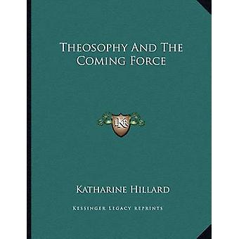 Theosophy and the Coming Force by Katharine Hillard - 9781163025512 B