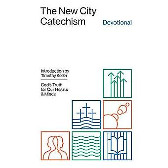 The New City Catechism Devotional - God's Truth for Our Hearts and Min