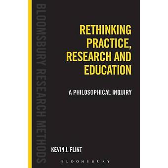Rethinking Practice - Research and Education - A Philosophical Inquiry