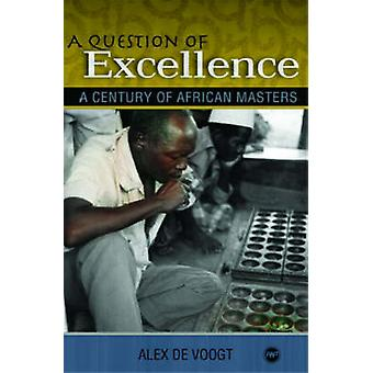 A Question of Excellence - A Century of African Masters by Alexander J