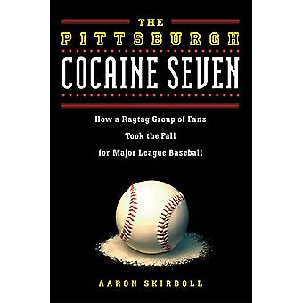 The Pittsburgh Cocaine Seven - How a Ragtag Group of Fans Took the Fal