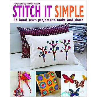 Stitch It Simple - 25 Hand-Sewn Projects to Make and Share by Beth She