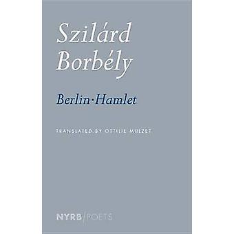 Berlin-Hamlet by Ottilie Mulzet - Szilard Jozsef Borbely - 9781681370