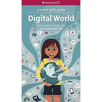 A Smart Girl's Guide - Digital World - How to Connect - Share - Play -