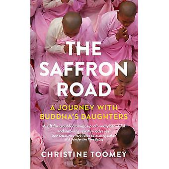The Saffron Road - A Journey with Buddha's Daughters by Christine Toom