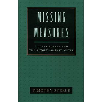 Missing Measures - Modern Poetry and the Revolt Against Metre by Timot