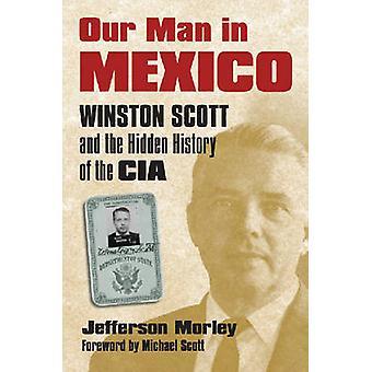 Our Man in Mexico - Winston Scott et l'histoire cachée de la CIA par