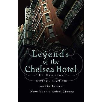 Legends of the Chelsea Hotel: wonen met artiesten en Outlaws in New York ' s Rebel Mekka