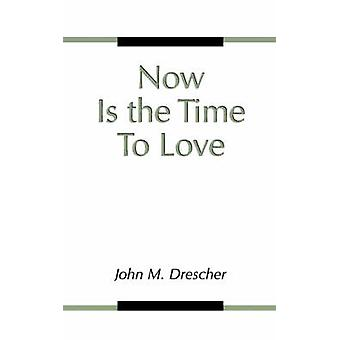 Now Is the Time to Love by Drescher & John M.