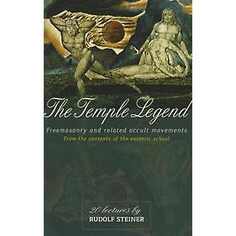 The Temple Legend: Freemasonry and Related Occult Movements from the Contents of the Esoteric School (Paperback) by Steiner Rudolf Wood John M.