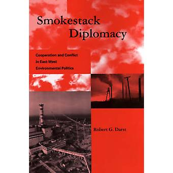 Smokestack Diplomacy - Cooperation and Conflict in East-west Environme