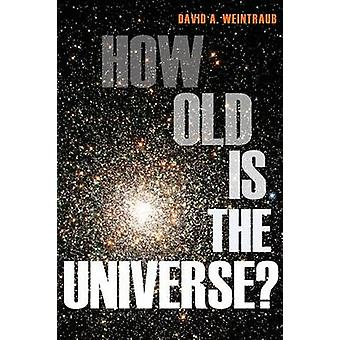 How Old is the Universe? by David A. Weintraub - 9780691156286 Book