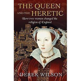 Die Königin und der Ketzer - wie zwei Frauen die Religion von Engl verändert