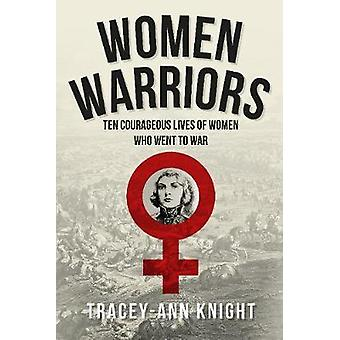 Women Warriors - Ten Courageous Lives of Women Who Went to War - 97814