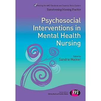 Psychosocial Interventions in Mental Health Nursing by Sandra Walker