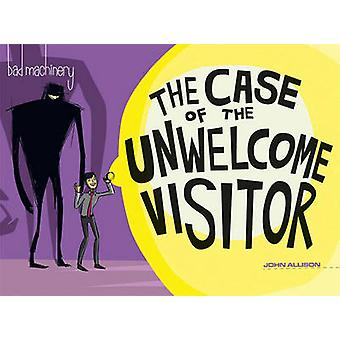 Bad Machinery - The Case of the Unwelcome Visitor - Volume 6 by John Al