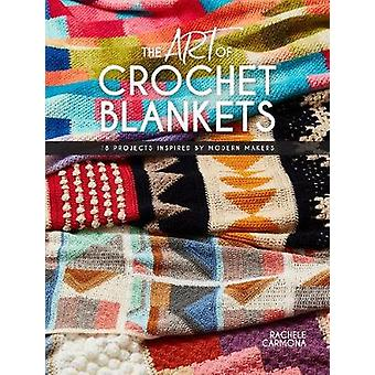 The Art of Crochet Blankets - 18 Projects Inspired by Modern Makers by