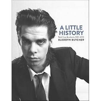 A Little History - Nick Cave and Cohorts - 1981-2013 by Bleddyn Butche