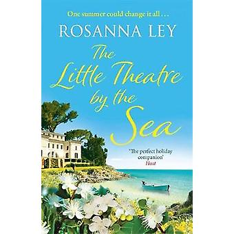 The Little Theatre by the Sea by Rosanna Ley - 9781784292102 Book