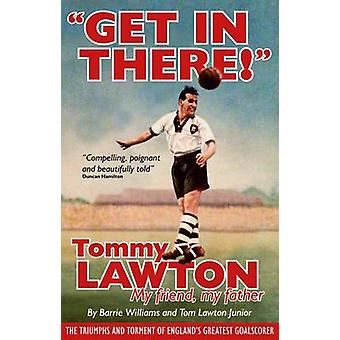 Get in There - Tommy Lawton - My Friend - My Father by Tom Lawton - Ba