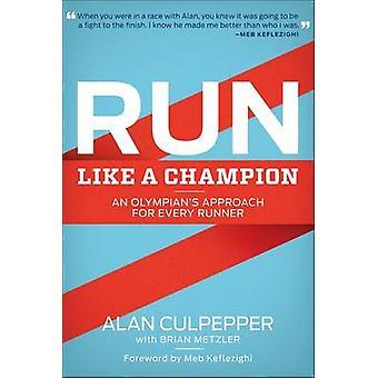 Run Like a Champion - An Olympian's Approach to Running by Alan Culpep