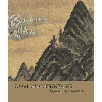 Diamond Mountains - Travel and Nostalgia in Korean Art by Soyoung Lee