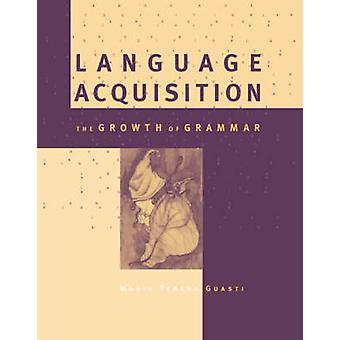 Language Acquisition - The Growth of Grammar by Maria Teresa Guasti -