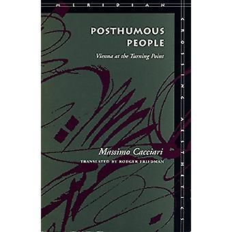 Posthumous People - Vienna at the Turning Point by Massimo Cacciari -