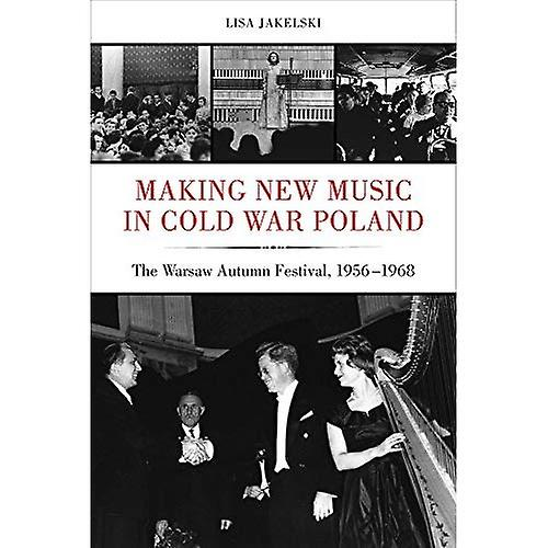 Making nouveau Music in Cold War Poland  The Warsaw Autumn Festival, 1956-1968 (California Studies in 20th-Century Music)