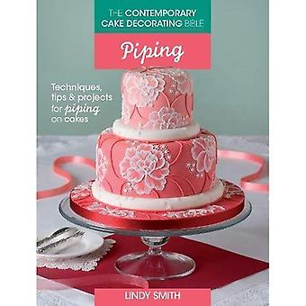 The Contemporary Cake Decorating Bible - Piping: Techniques, Tips and Projects for Piping on Cakes