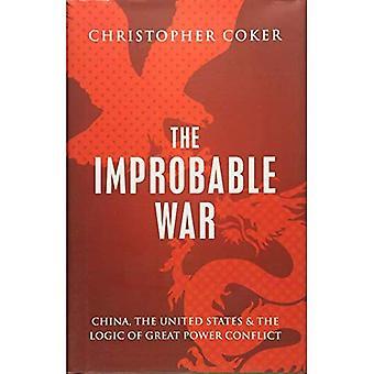 La guerre Improbable: La Chine, les États-Unis et la logique des conflits de grande puissance