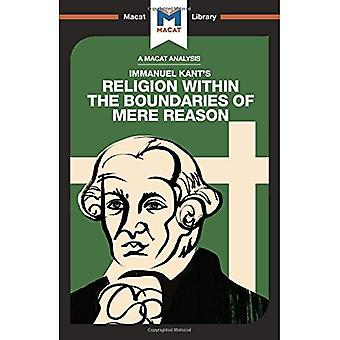 Religion Within the Boundaries of Mere Reason (The Macat Library)