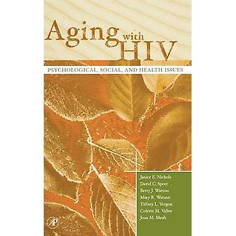 Aging with HIV Psychological Social and Health Issues by Nichols & Janice E.