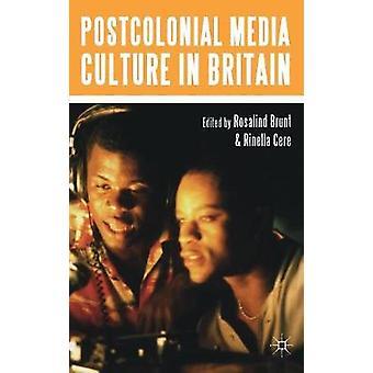 Postcolonial Media Culture in Britain by Brunt & Rosalind