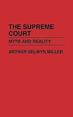 The Supreme Court Myth and Reality by Miller & Arthur S.