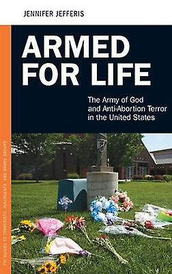 Armed for Life The Army of God and AntiAbortion Terror in the United States by Jefferis & Jennifer