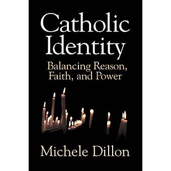 Catholic Identity Balancing Reason Faith and Power by Dillon & Michele