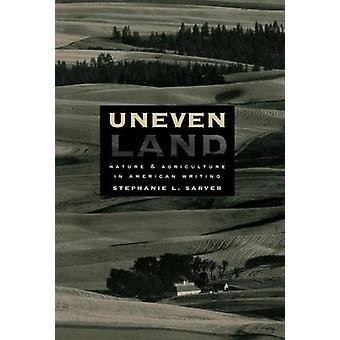Ungleichmäßige Land Natur und Landwirtschaft in American Writing von Sarver & Stephanie