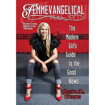 Femmevangelical The Modern Girls Guide to the Good News by Crumpton & Jennifer D.