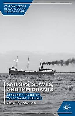 Sailors Slaves and Immigrants Bondage in the Indian Ocean World 17501914 by Stanziani & Alessandro