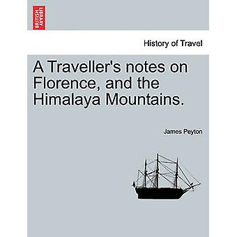 A Travellers notes on Florence and the Himalaya Mountains. by Peyton & James