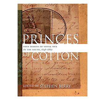 Princes of Cotton Four Diaries of Young Men in the South 18481860 by Berry & Stephen
