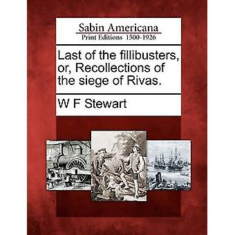 Als letztes Fillibusters oder Erinnerungen an der Belagerung von Rivas. von Stewart & W F