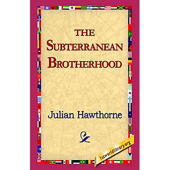 The Subterranean Brotherhood by Hawthorne & Julian