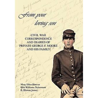 Von Ihrem lieben Sohn Bürgerkrieg Korrespondenz und Tagebücher von privaten George F. Moore und seine Familie von Hoover & Mary