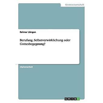 Berufung. Selbstverwirklichung oder Gottesbegegnung by Lngen & Reimar